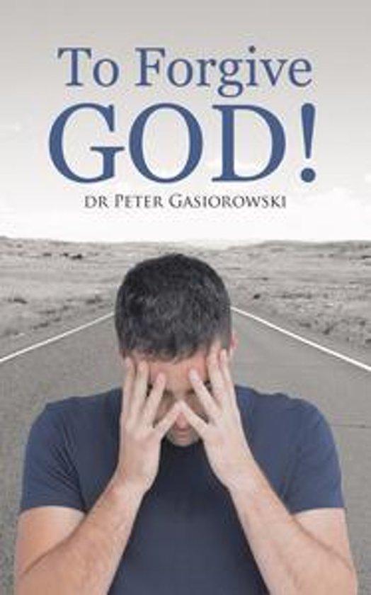 To Forgive God!