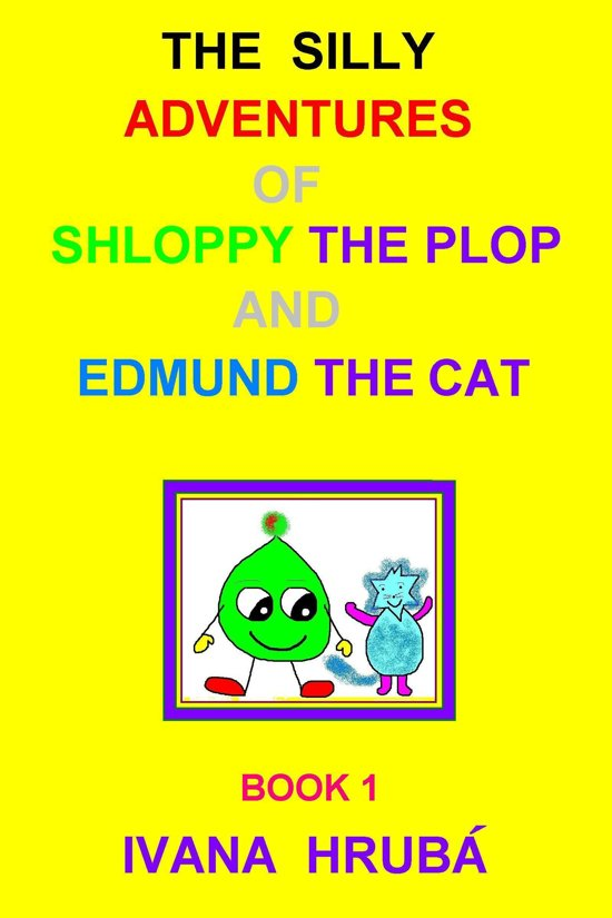 The Silly Adventures of Shloppy the Plop & Edmund the Cat, Book 1