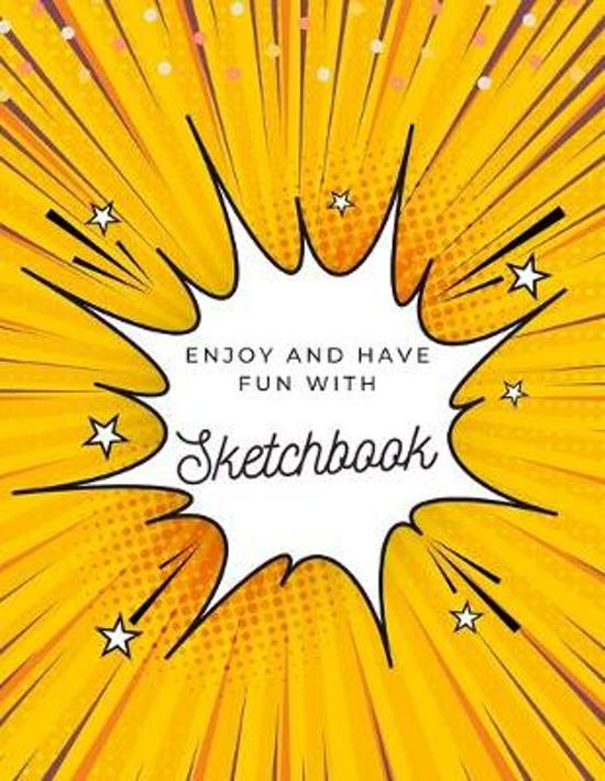 Enjoy and Have Fun with Sketchbook: 8.5X11 inches notebook, blank page journal, 100 pages plank paper for sketcher, kids, boys, girls, men, women, for