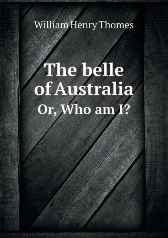 The Belle of Australia Or, Who Am I?