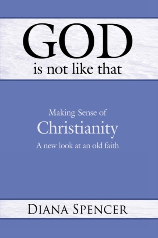 God is Not Like That - Making Sense of Christianity