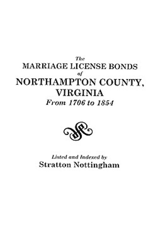 The Marriage License Bonds of Northampton County, Virginia from 1706 to 1854