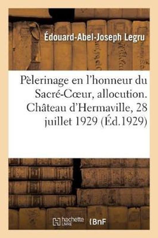 P lerinage En l'Honneur Du Sacr -Coeur, Allocution. Ch teau d'Hermaville, 28 Juillet 1929