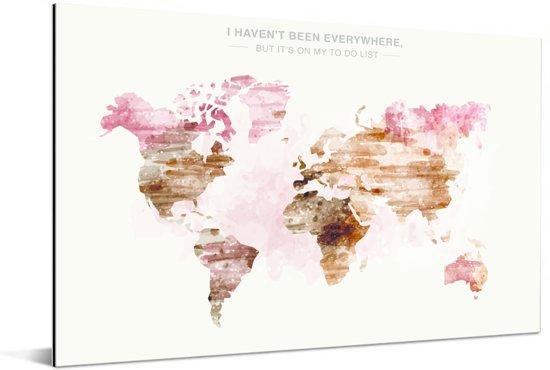 Wereldkaart met verftinten en de tekst I HAVEN'T BEEN EVERYWHERE Aluminium 180x120 cm XXL / Groot formaat!