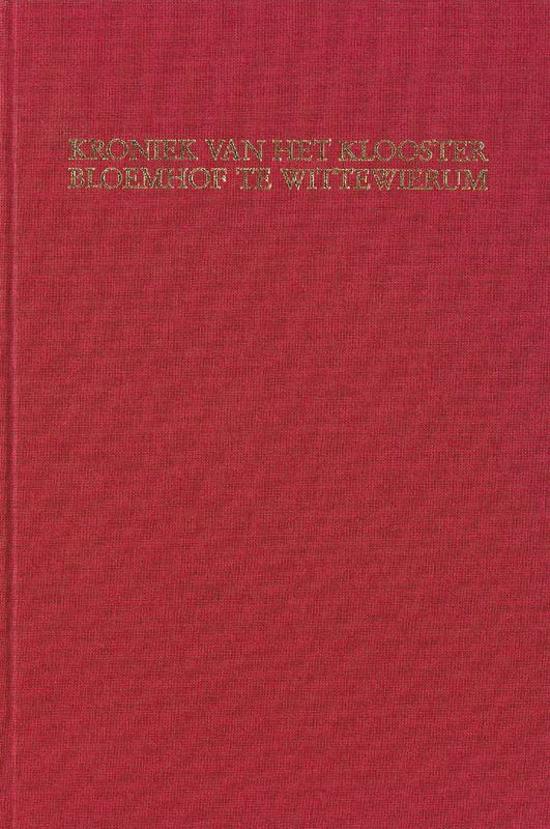Middeleeuwse studies en bronnen 20 - Kroniek van het klooster Bloemhof te Wittewierum