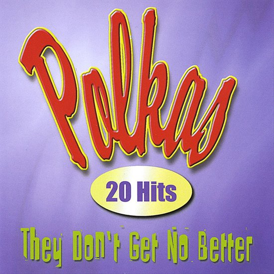Polkas: 20 Hits - They Don't Get No Better