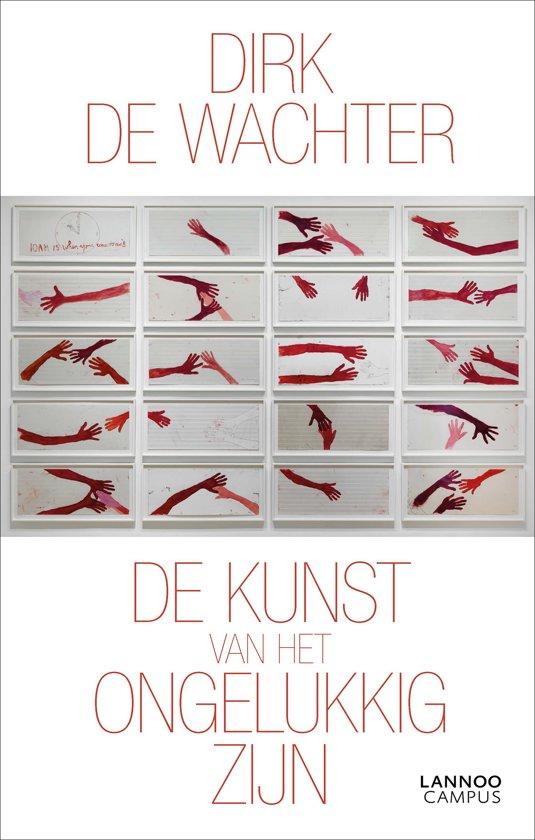 Boek cover De kunst van het ongelukkig zijn van Dirk De Wachter (Onbekend)