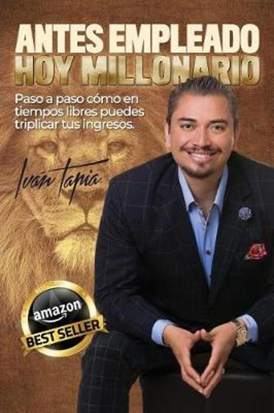 Boek cover Antes Empleado, Hoy Millonario van Ivan Tapia (Paperback)