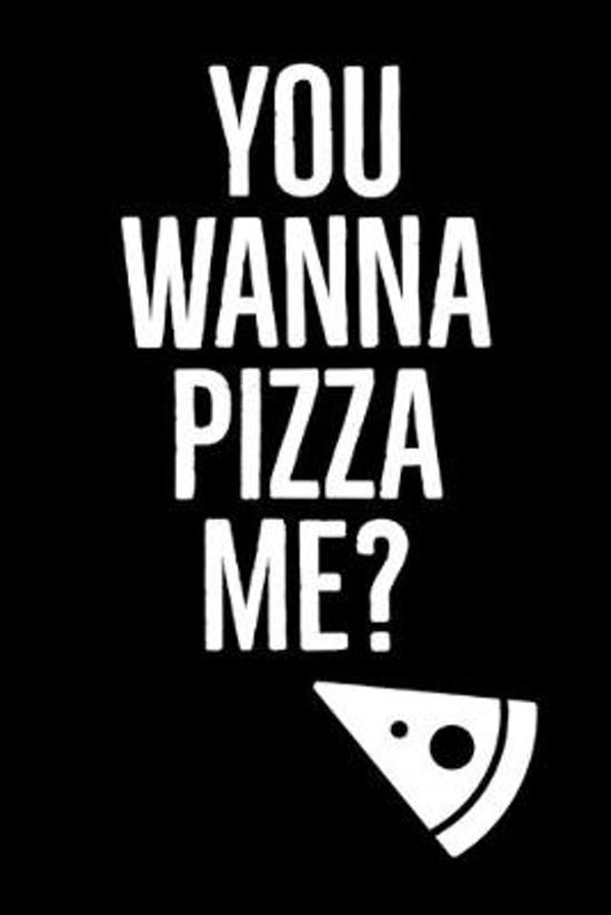 Wanna Pizza: Me? - Specialty Pizza Funny Quotes - Journal With Blank Lines - Ideal Pizza Related Gift For People Who Love Pizza