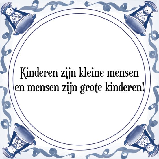 Tegeltje met Spreuk (Tegeltjeswijsheid): Kinderen zijn kleine mensen en mensen zijn grote kinderen! + Kado verpakking & Plakhanger