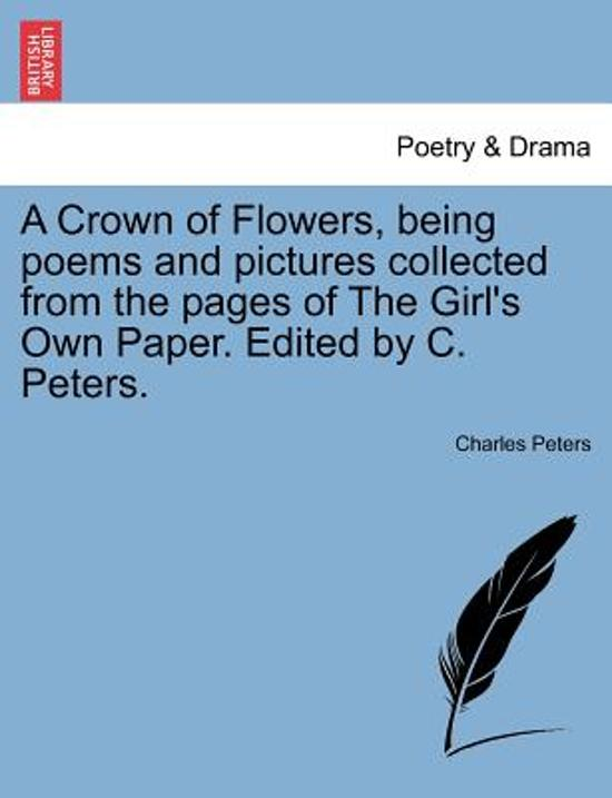 A Crown of Flowers, Being Poems and Pictures Collected from the Pages of the Girl's Own Paper. Edited by C. Peters.