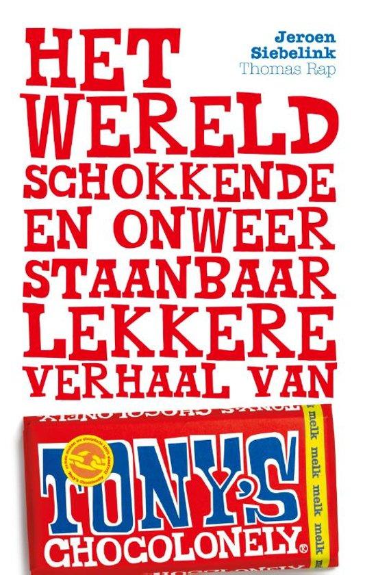 Boek cover Het wereldschokkende en onweerstaanbaar lekkere verhaal van Tonys Chocolonely van Jeroen Siebelink (Paperback)