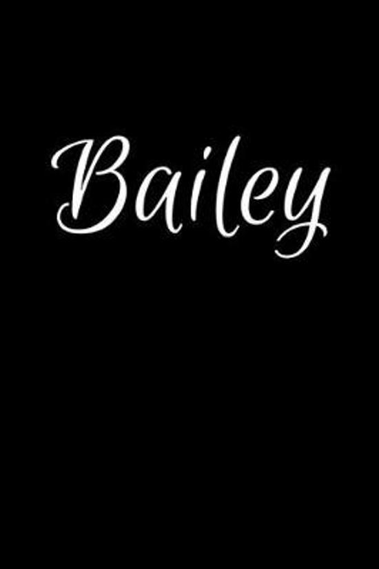 Bailey: Notebook Journal for Women or Girl with the name Bailey - Beautiful Elegant Bold & Personalized Gift - Perfect for Lea