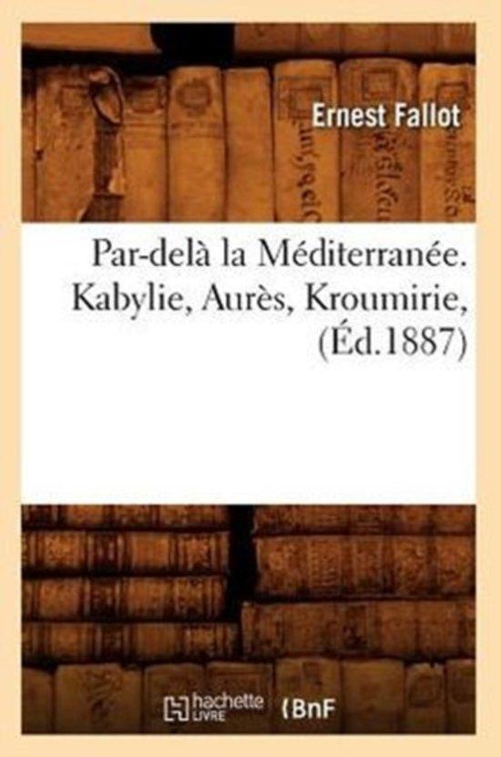 Par-Dela La Mediterranee. Kabylie, Aures, Kroumirie, (Ed.1887)