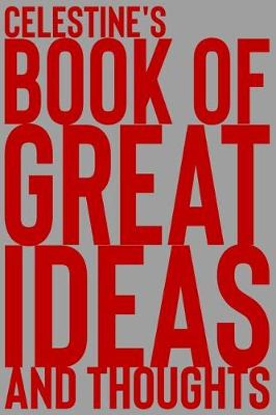 Celestine's Book of Great Ideas and Thoughts: 150 Page Dotted Grid and individually numbered page Notebook with Colour Softcover design. Book format: