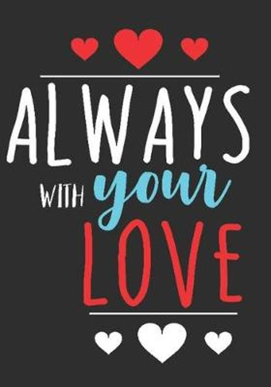 Always with your love: great girlfriend gift: Romantic Journal or Planner loving gift for girlfriend, Elegant notebook special gift for girlf