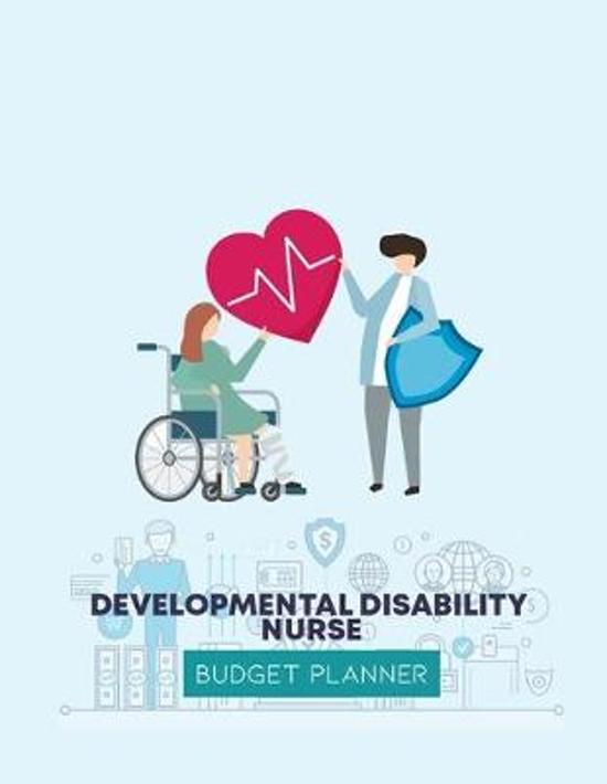 Developmental Disability Nurse Budget Planner: Expense Finance Budget By A Year Monthly Weekly & Daily Bill Budgeting Planner And Organizer Tracker Wo