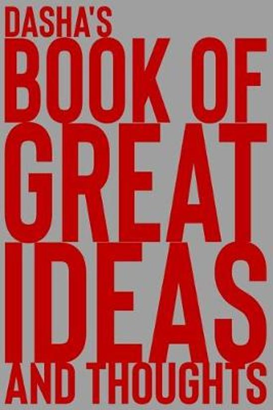 Dasha's Book of Great Ideas and Thoughts: 150 Page Dotted Grid and individually numbered page Notebook with Colour Softcover design. Book format: 6 x