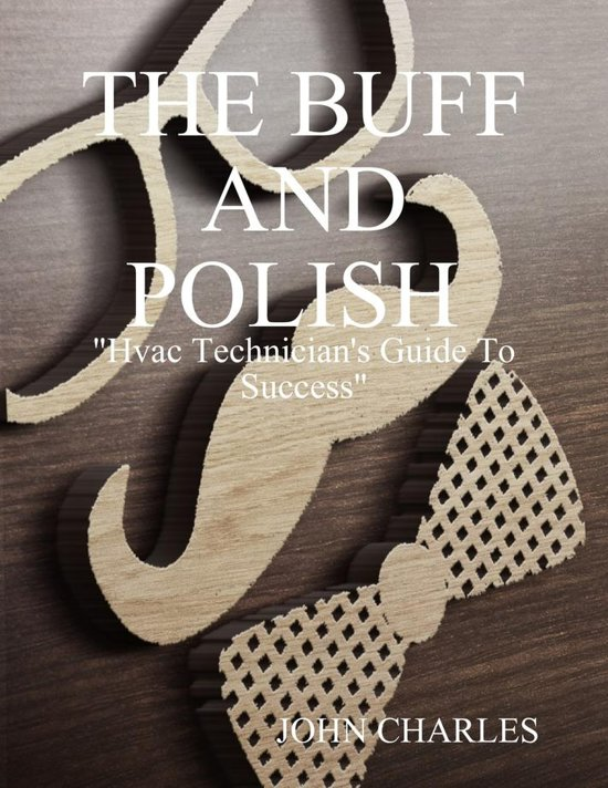 The Buff and Polish: ''Hvac Technician's Guide to Success''