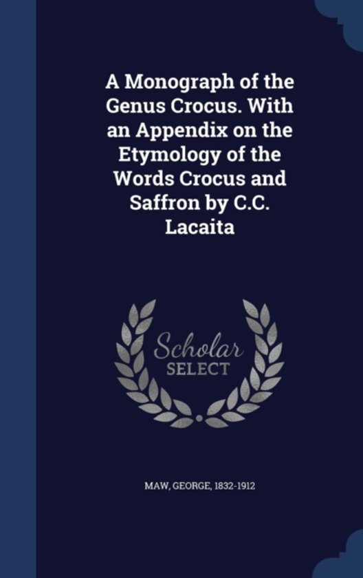 A Monograph of the Genus Crocus. with an Appendix on the Etymology of the Words Crocus and Saffron by C.C. Lacaita