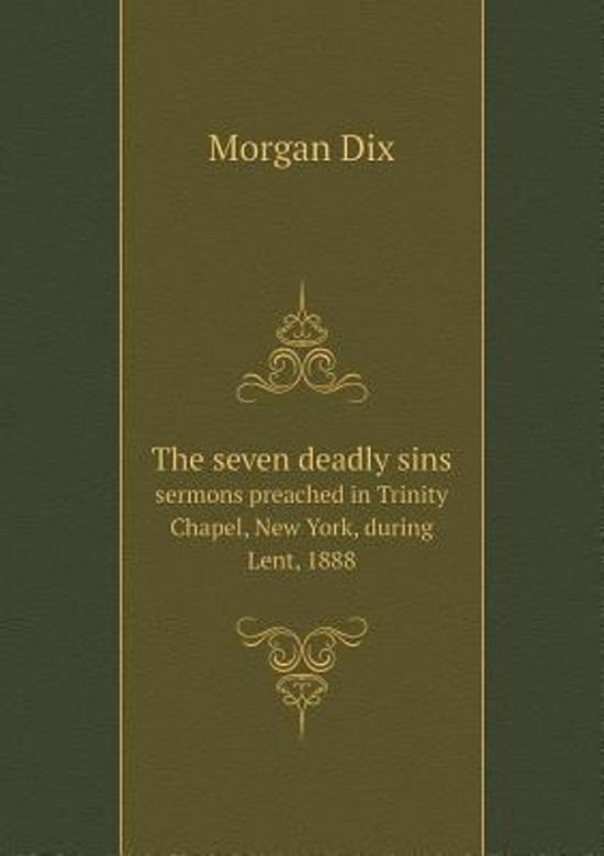 The Seven Deadly Sins Sermons Preached in Trinity Chapel, New York, During Lent, 1888