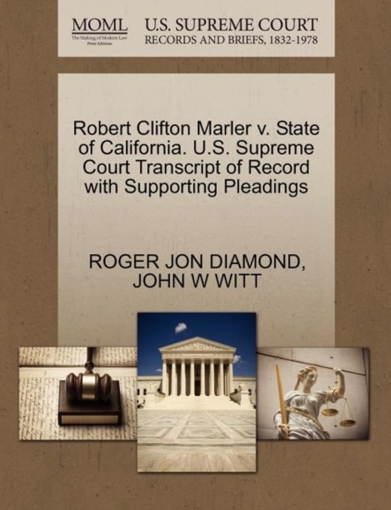 Robert Clifton Marler V. State of California. U.S. Supreme Court Transcript of Record with Supporting Pleadings