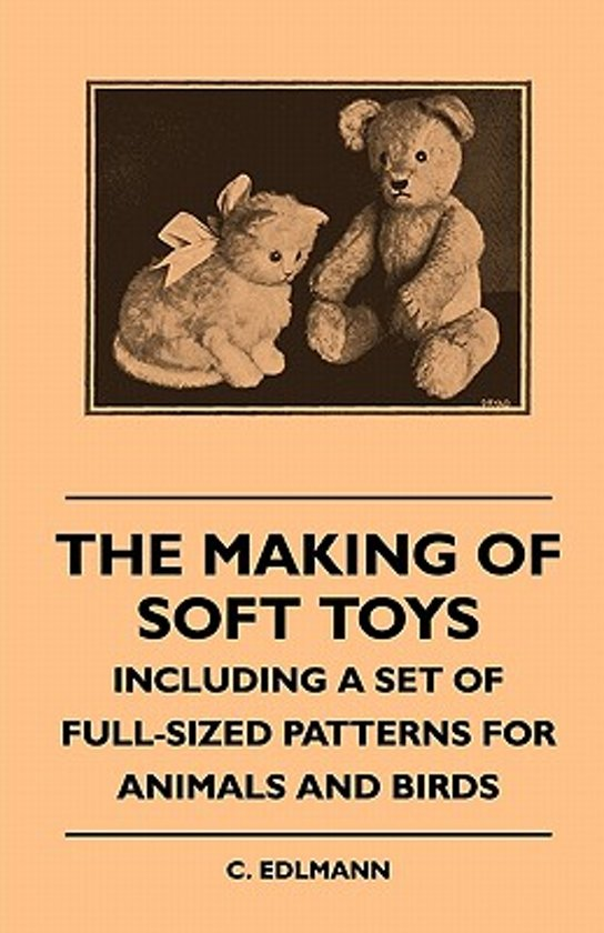 The Making Of Soft Toys - Including A Set Of Full-Sized Patterns For Animals And Birds