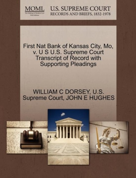 First Nat Bank of Kansas City, Mo, V. U S U.S. Supreme Court Transcript of Record with Supporting Pleadings
