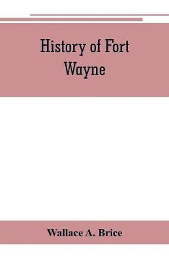 History of Fort Wayne, from the earliest known accounts of this point, to the present period. Embracing an extended view of the aboriginal tribes of the Northwest, including, more especially, the Miamies of this locality their habits, customs, etc. Togath
