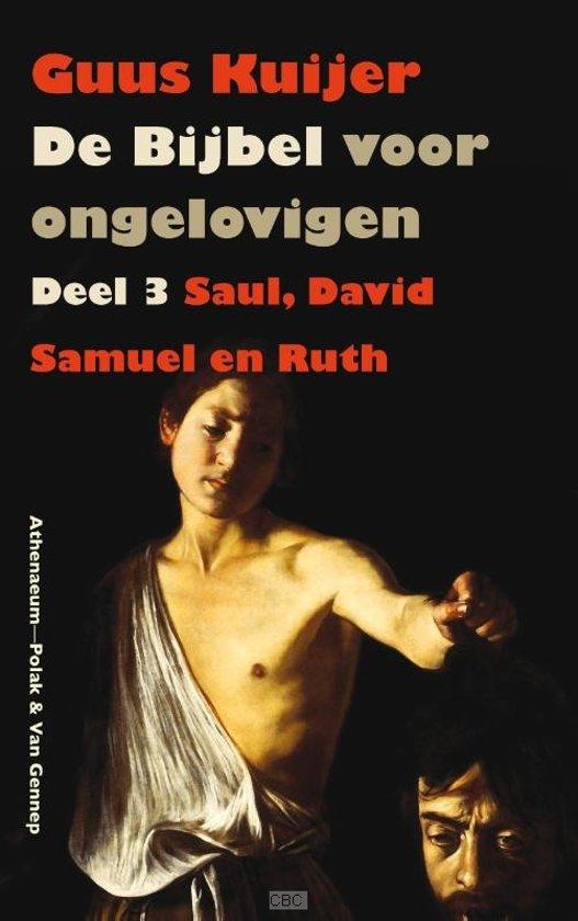 De bijbel voor ongelovigen  / 3 Saul, David, Samuel en Ruth