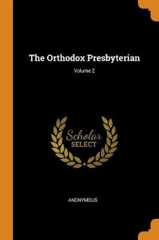 The Orthodox Presbyterian; Volume 2
