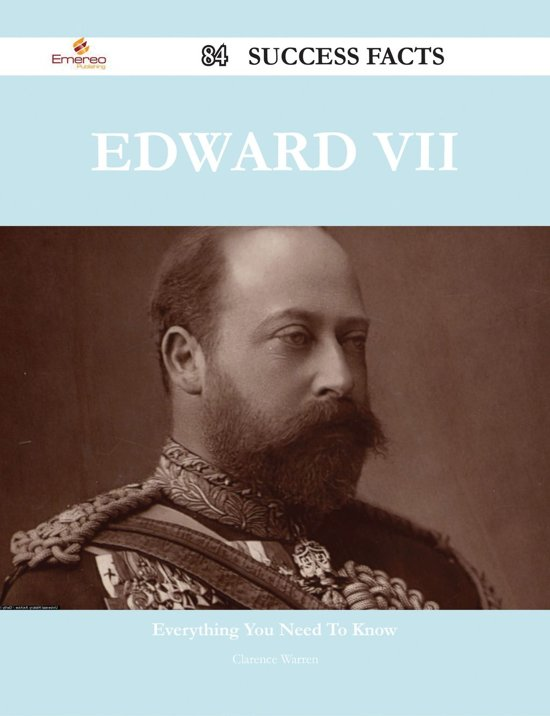 Edward VII 84 Success Facts - Everything you need to know about Edward VII