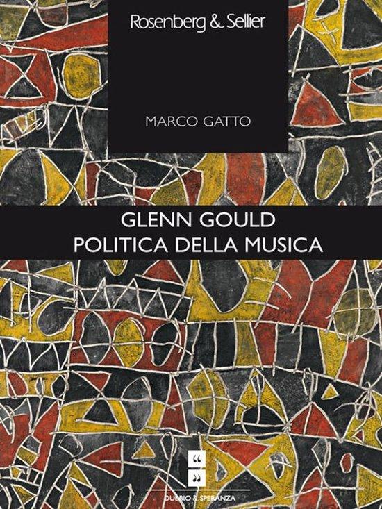 Glenn Gould. Politica della musica