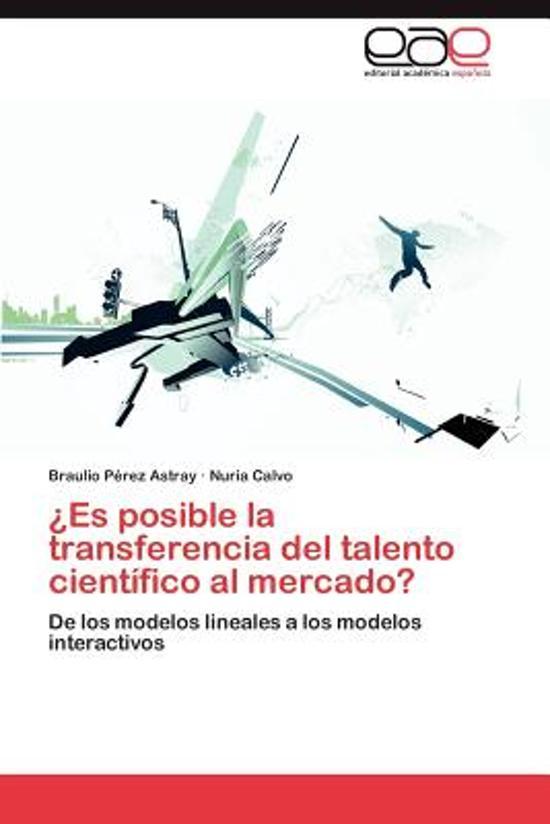 Es Posible La Transferencia del Talento Cientifico Al Mercado?