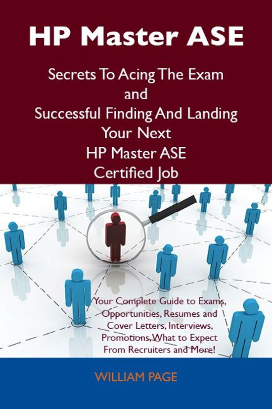 HP Master ASE Secrets To Acing The Exam and Successful Finding And Landing Your Next HP Master ASE Certified Job