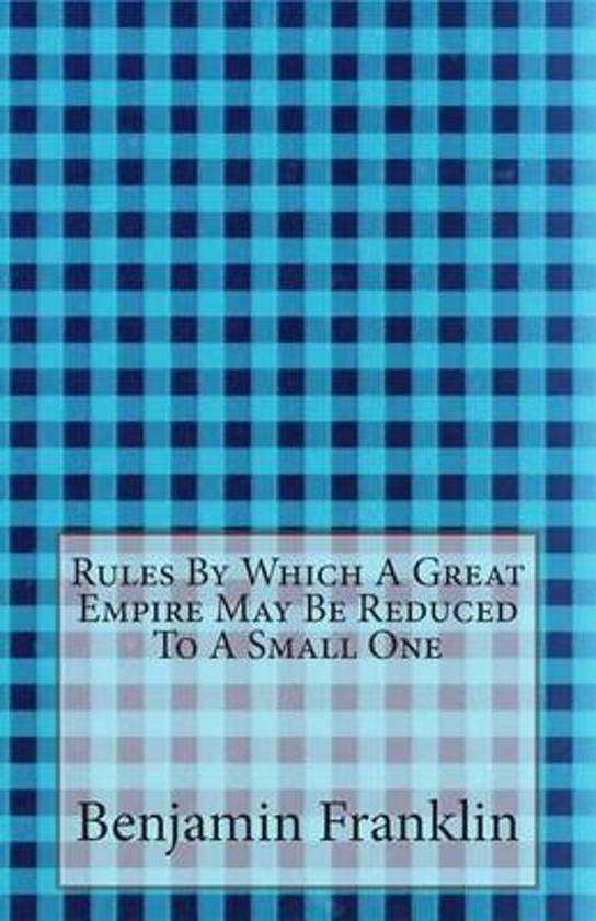 Rules by Which a Great Empire May Be Reduced to a Small One