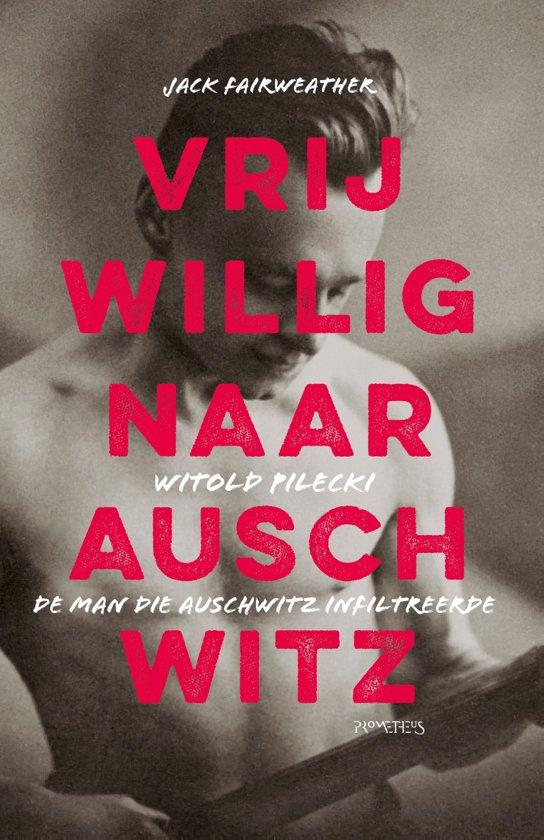 Boek cover Vrijwillig naar Auschwitz van Jack Fairweather (Onbekend)