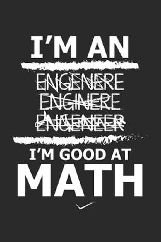 I'm Good At Math: Mathematician Engineering ruled Notebook 6x9 Inches - 120 lined pages for notes, drawings, formulas - Organizer writin