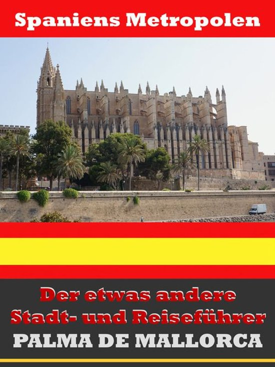 Palma de Mallorca - Der etwas andere Stadt- und Reiseführer - Mit Reise - Wörterbuch Deutsch-Spanisch