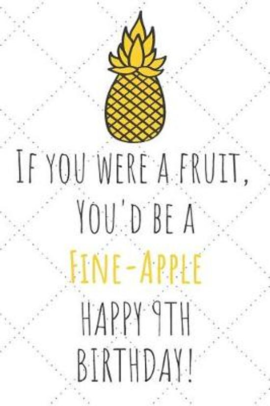 If You Were A Fruit You'd Be A Fine-Apple Happy 9th Birthday