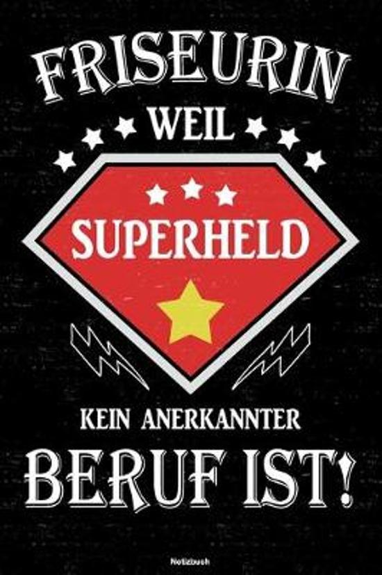 Friseurin weil Superheld kein anerkannter Beruf ist! Notizbuch: Friseurin Journal DIN A5 liniert 120 Seiten Geschenk