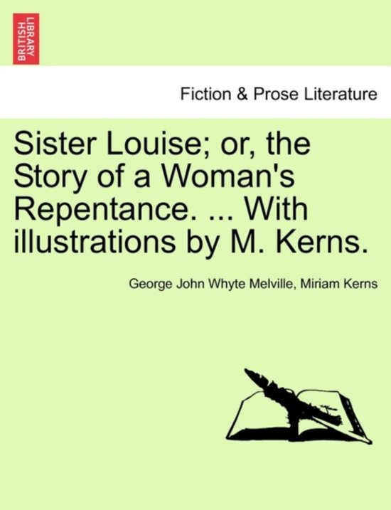 Sister Louise; Or, the Story of a Woman's Repentance. ... with Illustrations by M. Kerns.