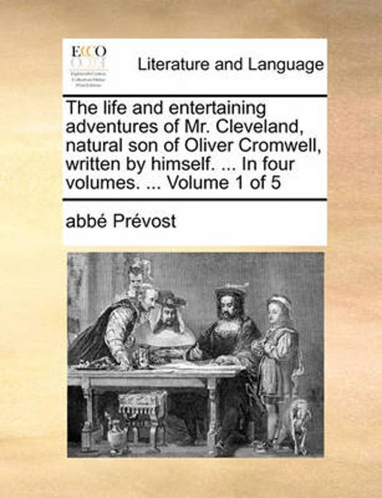 The Life and Entertaining Adventures of Mr. Cleveland, Natural Son of Oliver Cromwell, Written by Himself. ... in Four Volumes. ... Volume 1 of 5