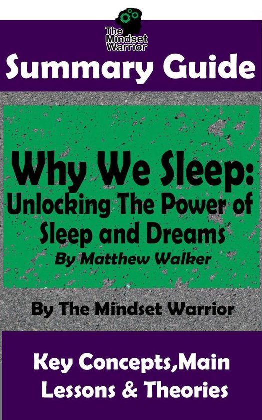 Boek cover Summary Guide: Why We Sleep: Unlocking The Power of Sleep and Dreams: By Matthew Walker | The Mindset Warrior Summary Guide van The Mindset Warrior (Onbekend)