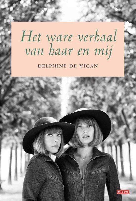 Boek cover Het ware verhaal van haar en mij van Delphine de Vigan (Hardcover)
