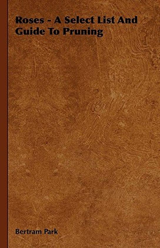Boek cover Roses - A Select List And Guide To Pruning van Bertram Park (Hardcover)