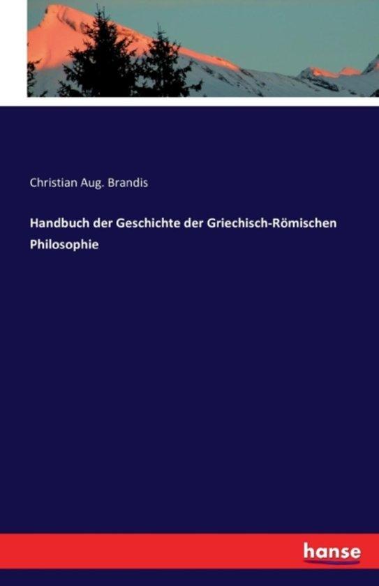 Handbuch Der Geschichte Der Griechisch-R mischen Philosophie