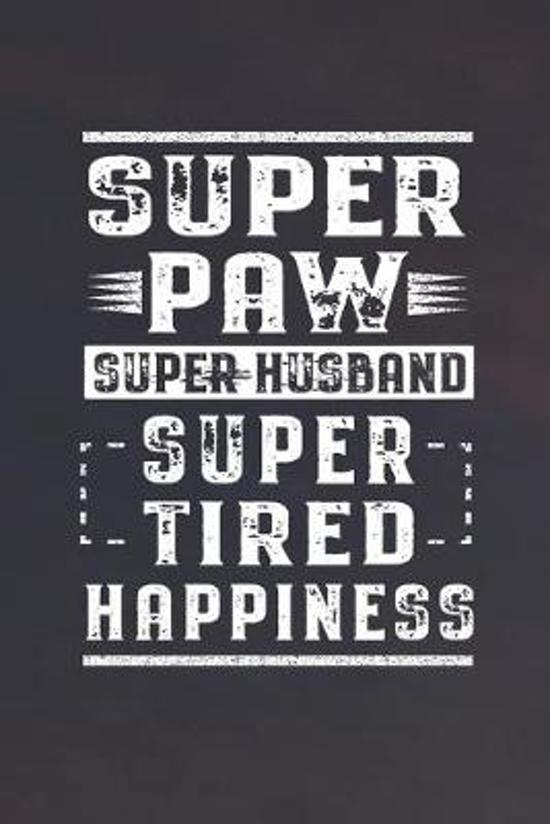 Super Paw Super Husband Super Tired Happiness: Family life Grandpa Dad Men love marriage friendship parenting wedding divorce Memory dating Journal Bl