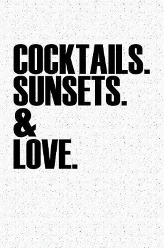 Cocktails Sunsets and Love