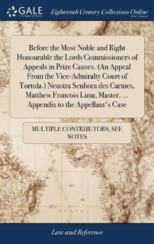 Before the Most Noble and Right Honourable the Lords Commissioners of Appeals in Prize Causes. (an Appeal from the Vice-Admiralty Court of Tortola.) Neustra Senhora Des Carmes, Matthew Francois Lima, Master. ... Appendix to the Appellant's Case